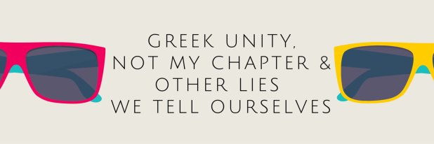 Greek Unity, Not My Chapter, & Other Lies We Tell Ourselves